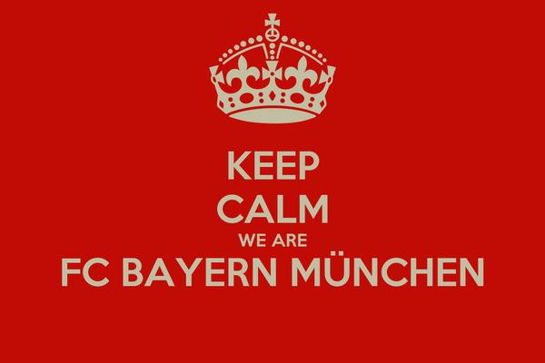 KEEP CALM WE ARE FC BAYERN MÜNCHEN