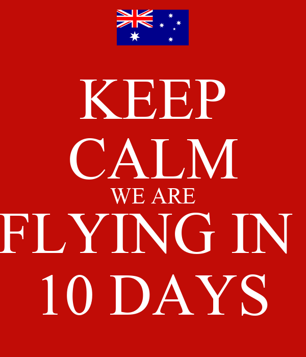 KEEP CALM WE ARE FLYING IN  10 DAYS