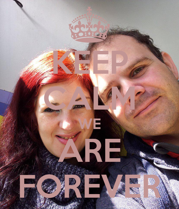 KEEP CALM WE ARE FOREVER