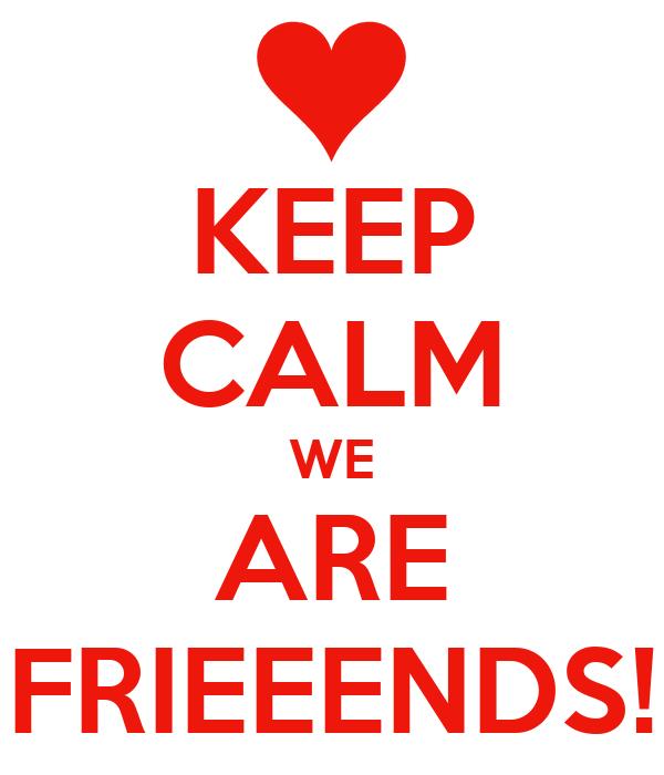 KEEP CALM WE ARE FRIEEENDS!