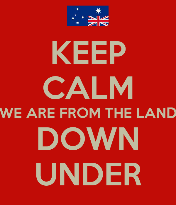 KEEP CALM WE ARE FROM THE LAND DOWN UNDER