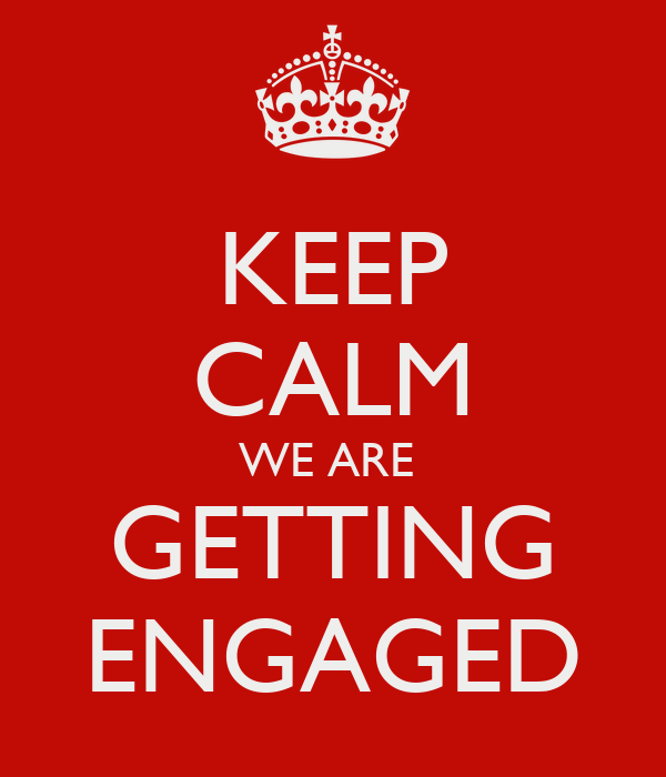 KEEP CALM WE ARE  GETTING ENGAGED