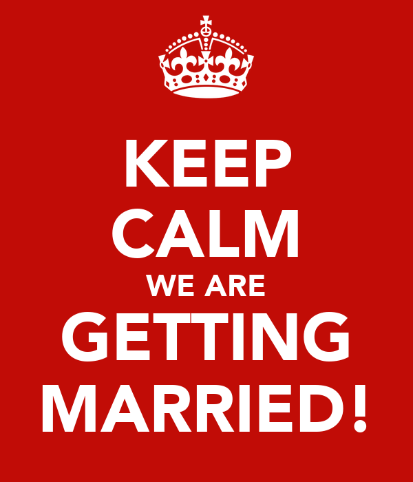 KEEP CALM WE ARE GETTING MARRIED!