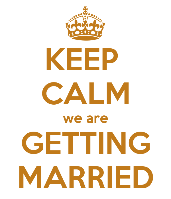 KEEP  CALM we are GETTING MARRIED