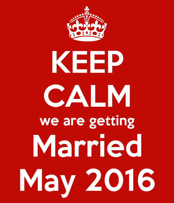 KEEP CALM we are getting Married May 2016