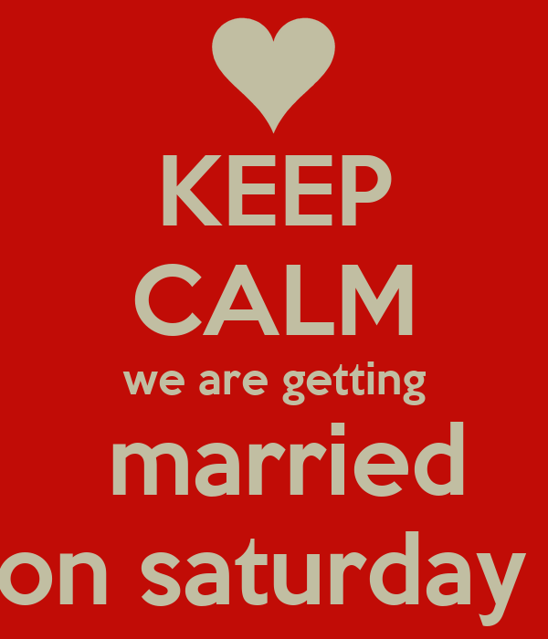 KEEP CALM we are getting  married on saturday