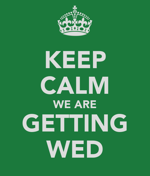 KEEP CALM WE ARE GETTING WED