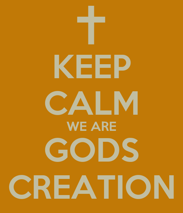 KEEP CALM WE ARE GODS CREATION