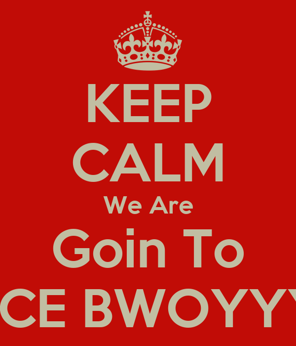 KEEP CALM We Are Goin To SPACE BWOYYYYY