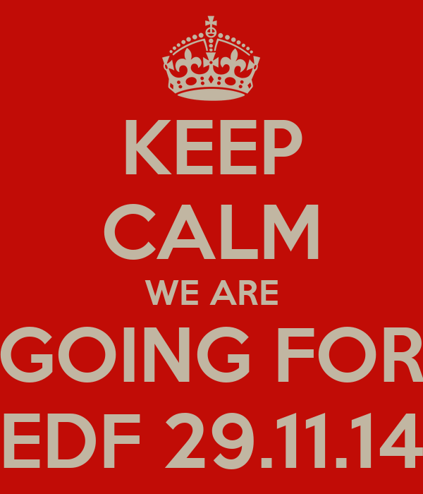 KEEP CALM WE ARE  GOING FOR  EDF 29.11.14