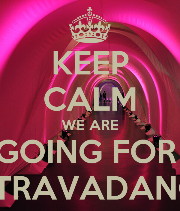 KEEP CALM WE ARE GOING FOR  EXTRAVADANCE
