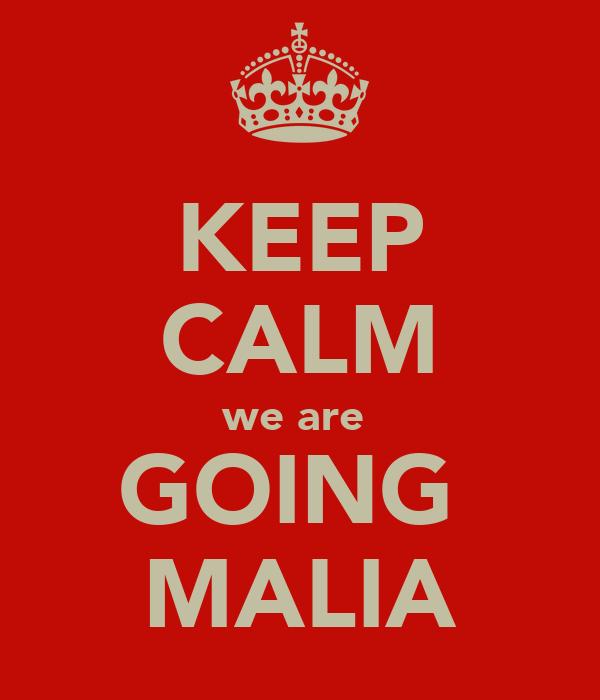 KEEP CALM we are  GOING  MALIA