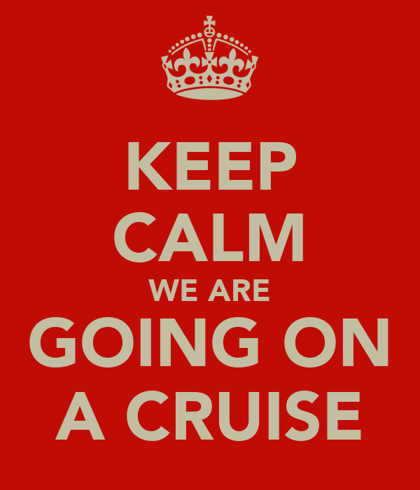 KEEP CALM WE ARE GOING ON A CRUISE