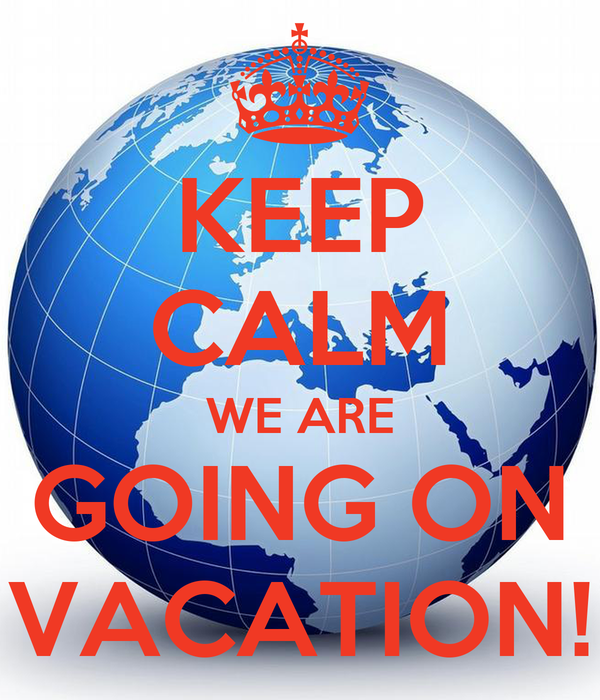 KEEP CALM WE ARE GOING ON VACATION!