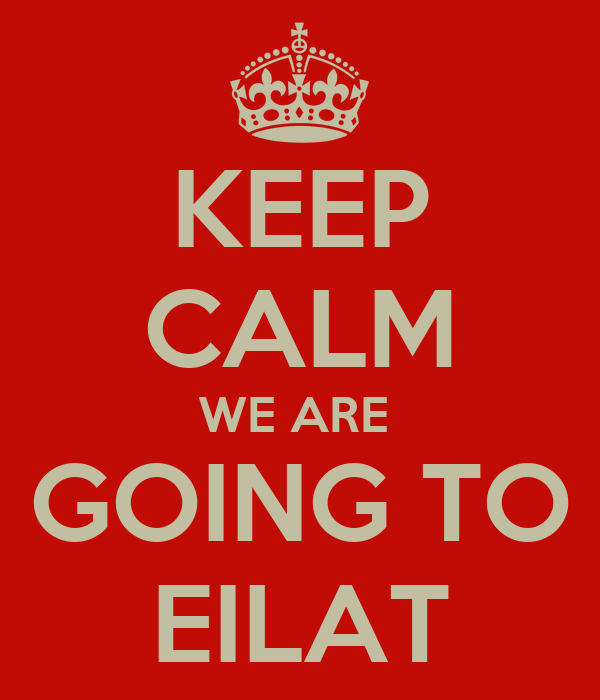 KEEP CALM WE ARE  GOING TO EILAT