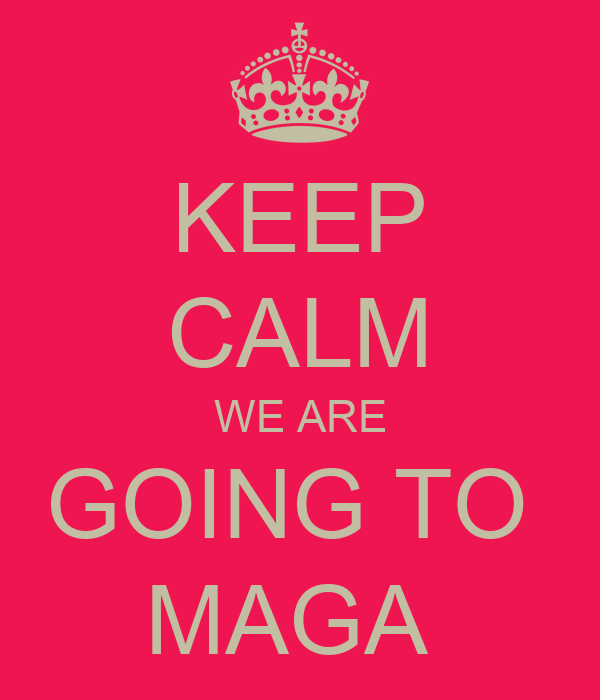 KEEP CALM WE ARE GOING TO  MAGA
