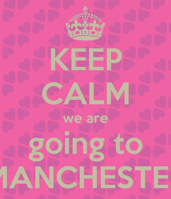 KEEP CALM we are going to MANCHESTER