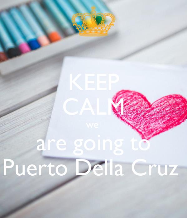 KEEP CALM we  are going to Puerto Della Cruz