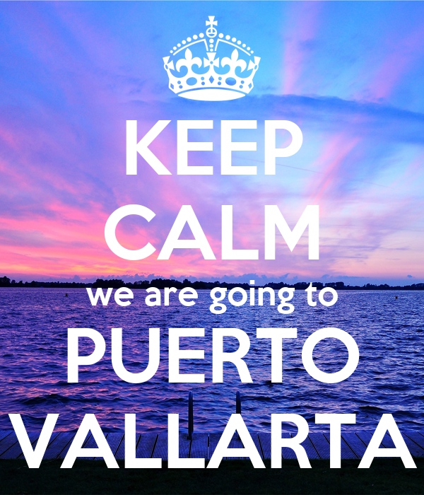 KEEP CALM we are going to PUERTO VALLARTA