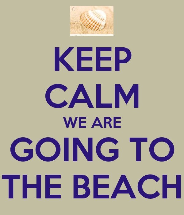 KEEP CALM WE ARE GOING TO THE BEACH