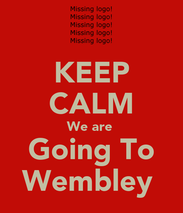 KEEP CALM We are  Going To Wembley
