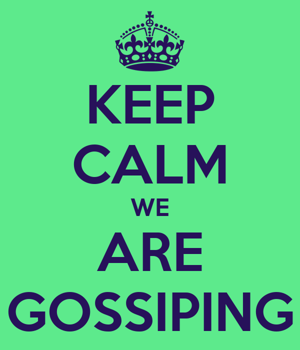 KEEP CALM WE ARE GOSSIPING
