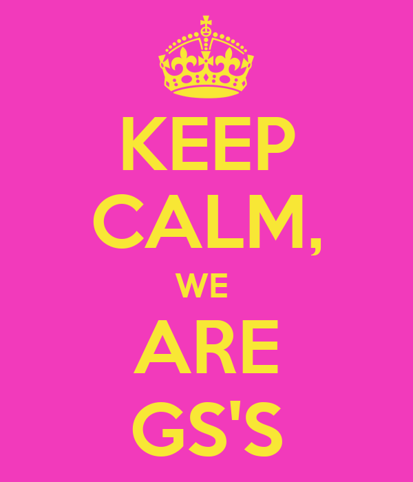 KEEP CALM, WE  ARE GS'S