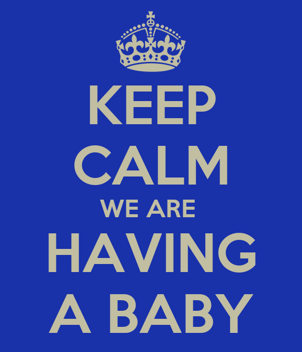KEEP CALM WE ARE  HAVING A BABY