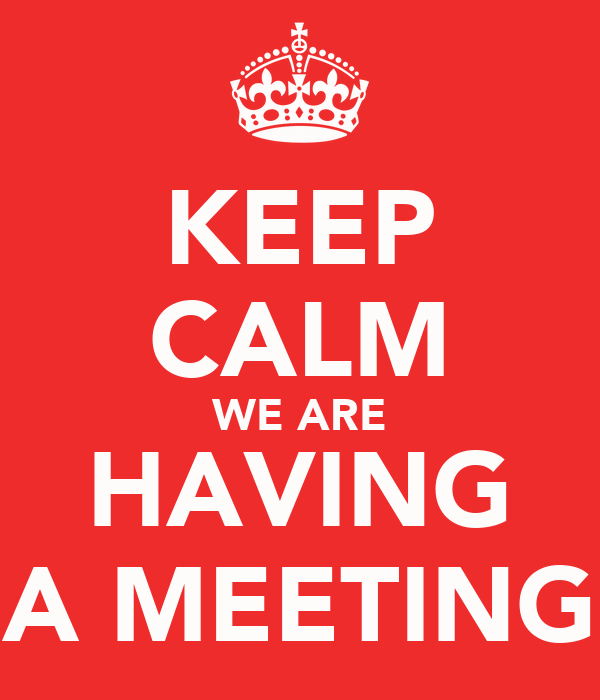 KEEP CALM WE ARE HAVING A MEETING