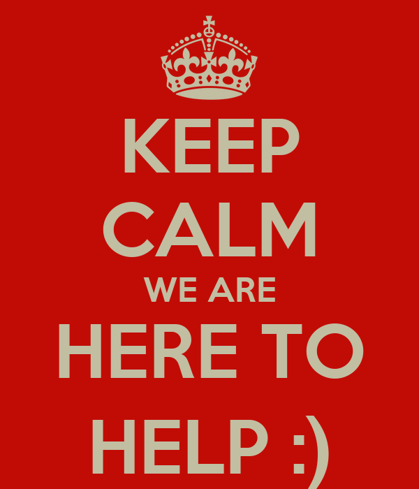 KEEP CALM WE ARE HERE TO HELP :)