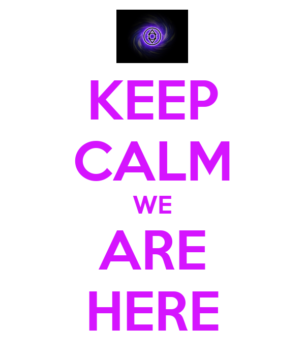 KEEP CALM WE ARE HERE