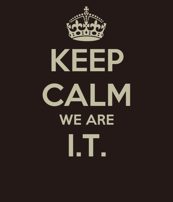 KEEP CALM WE ARE I.T.
