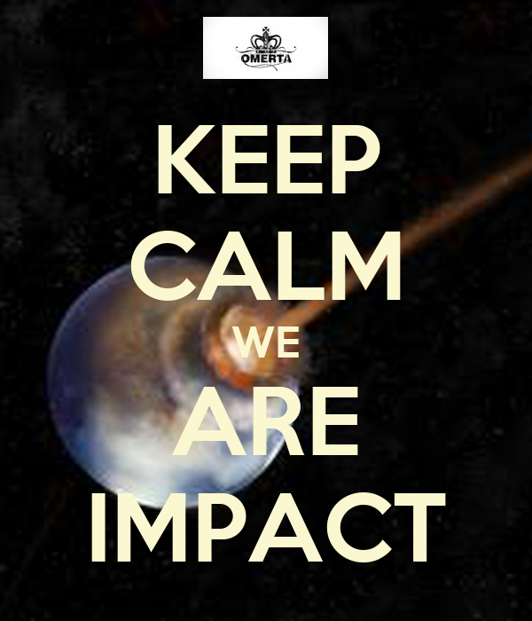 KEEP CALM WE ARE IMPACT