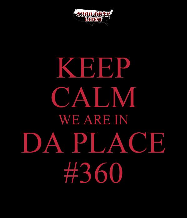 KEEP CALM WE ARE IN DA PLACE #360