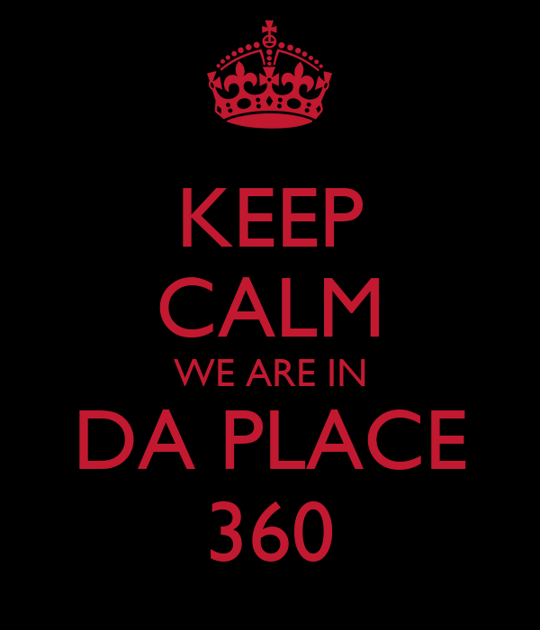 KEEP CALM WE ARE IN DA PLACE 360