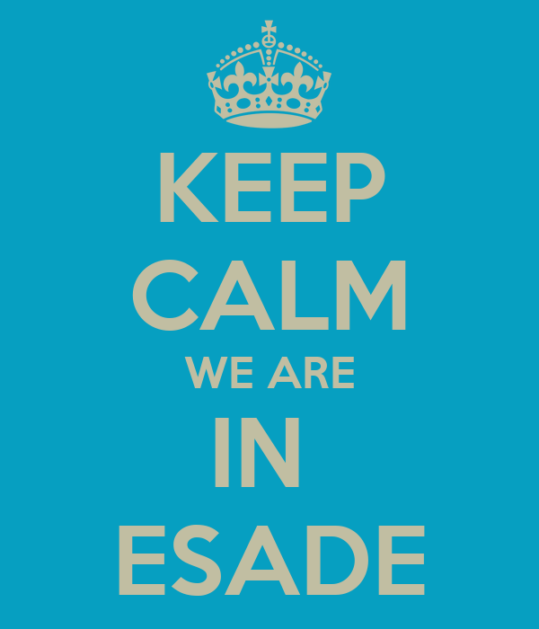 KEEP CALM WE ARE IN  ESADE