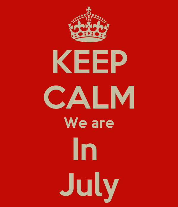 KEEP CALM We are In  July