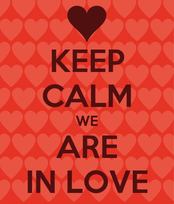KEEP CALM WE ARE IN LOVE