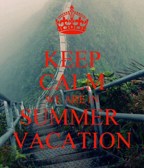 KEEP CALM WE ARE IN SUMMER  VACATION