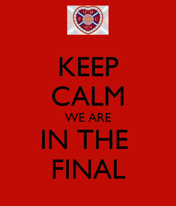 KEEP CALM WE ARE IN THE  FINAL