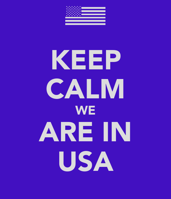 KEEP CALM WE ARE IN USA