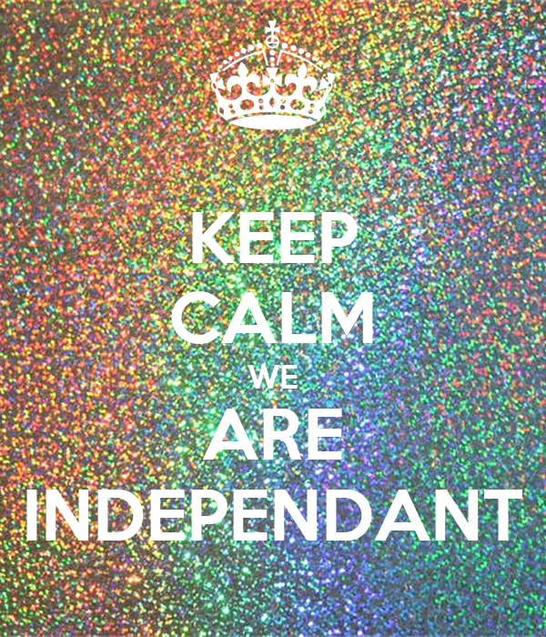 KEEP CALM WE ARE INDEPENDANT