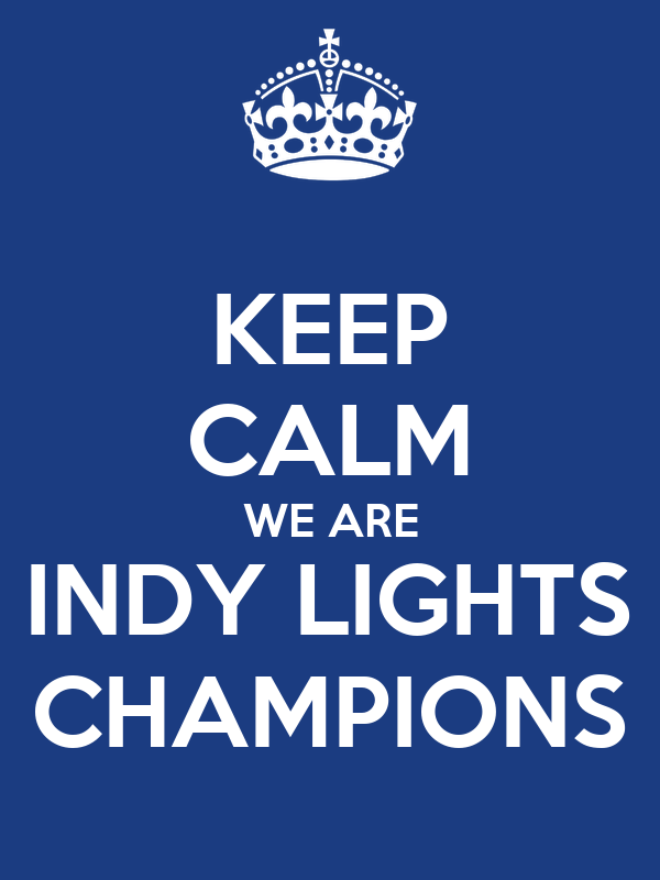 KEEP CALM WE ARE INDY LIGHTS CHAMPIONS