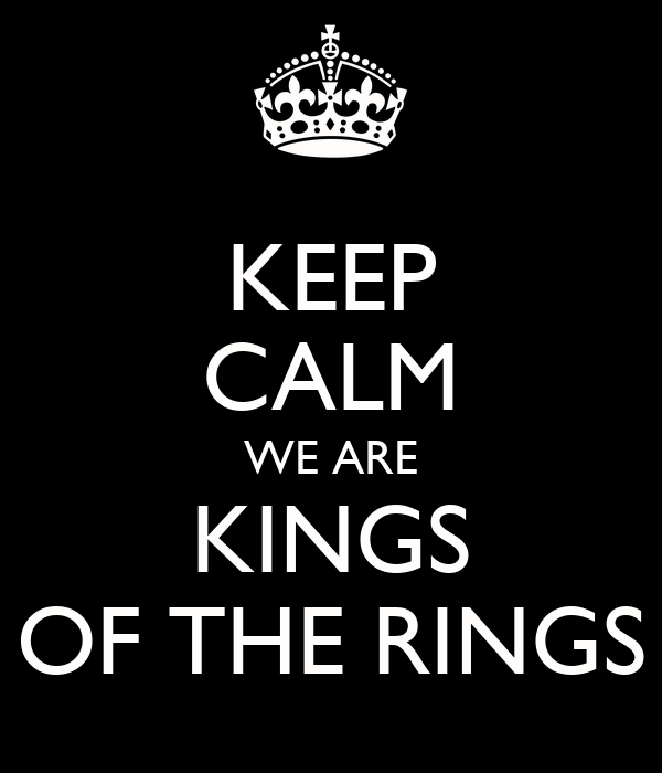 KEEP CALM WE ARE KINGS OF THE RINGS