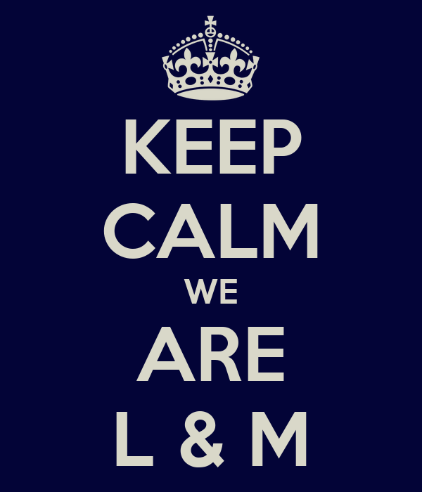 KEEP CALM WE ARE L & M