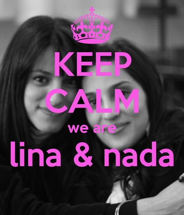 KEEP CALM we are lina & nada