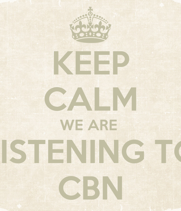 KEEP CALM WE ARE  LISTENING TO CBN