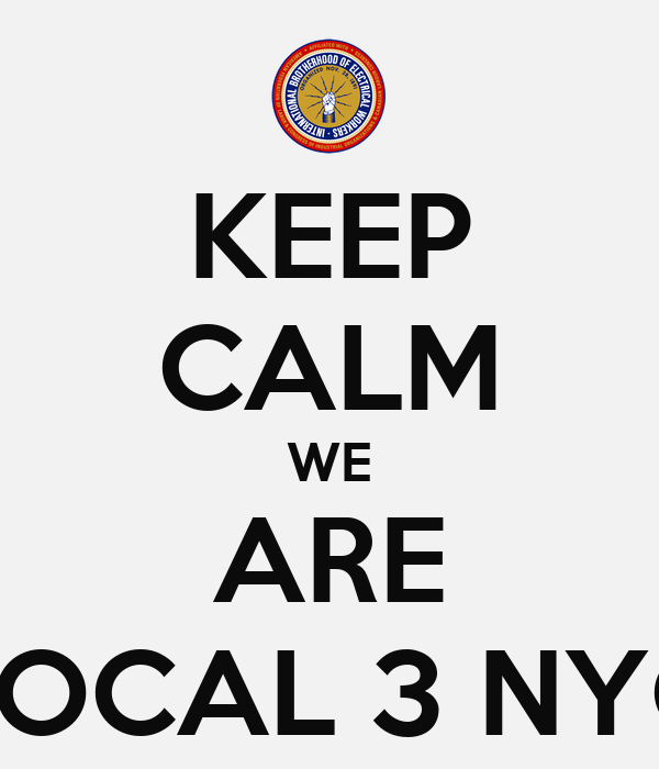 KEEP CALM WE ARE LOCAL 3 NYC