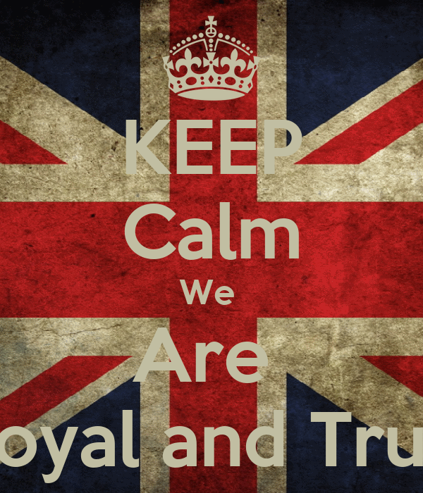 KEEP Calm We  Are  Loyal and True