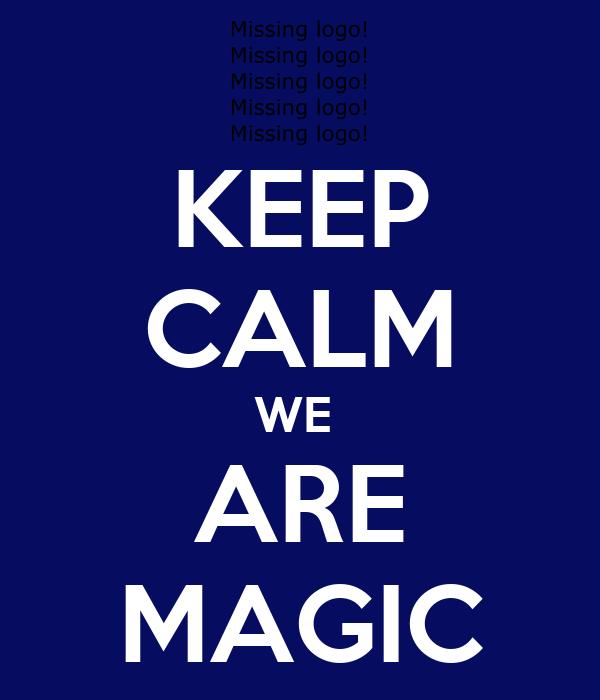 KEEP CALM WE  ARE MAGIC